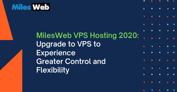 MilesWeb VPS Hosting 2020: Upgrade to VPS to Experience Greater Control and Flexibility
